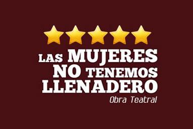 las-mujeres-no-tenemos-llenadero_obra-teatral