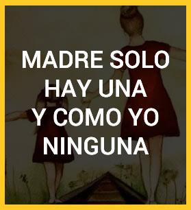 MADRE SOLO HAY UNA Y COMO YO NINGUNA